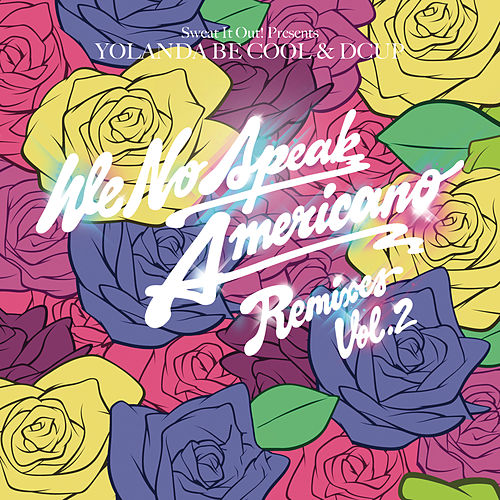 Play & Download We No Speak Americano [Remixes Vol. 2] by Various Artists | Napster