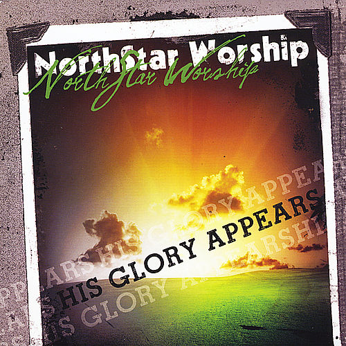 His Glory Appears by Northstar Worship