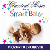 Play & Download Classical Music For My Smart Baby, Vol. 1 (Mozart and Beethoven) by Classical Music For My Smart Baby | Napster