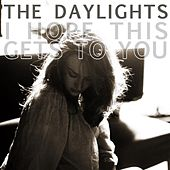 I Hope This Gets To You - Single by The Daylights