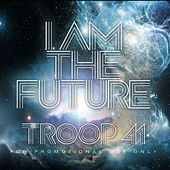 Play & Download I Am the Future - Single by Troop 41 | Napster