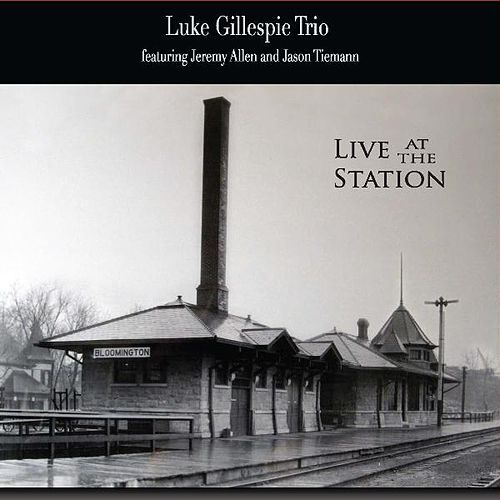 Live At the Station by Luke Gillespie Trio