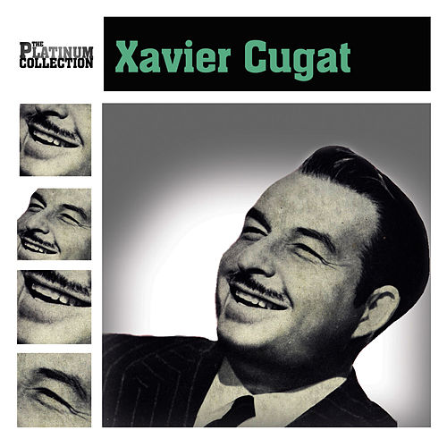 Play & Download The Platinum Collection by Xavier Cugat | Napster