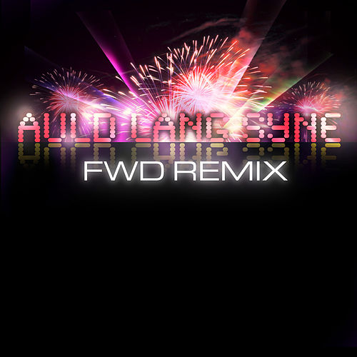 Play & Download Auld Lang Syne (FWD Remix) by Fwd | Napster