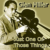 Play & Download Just One of Those Things by Glenn Miller | Napster