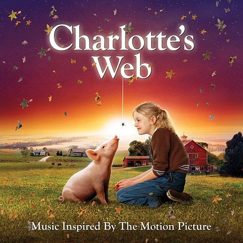 Play & Download Charlotte's Web (Music Inspired By The Motion Picture) by Various Artists | Napster