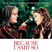 Play & Download Because I Said So (Music From And Inspired By The Motion Picture) by Various Artists | Napster