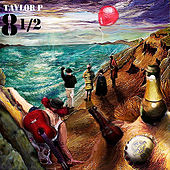 Play & Download 8 1/2 by Taylor P | Napster