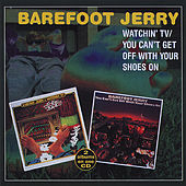 Watchin' TV / You Can't Get Off With Your Shoes On by Barefoot Jerry