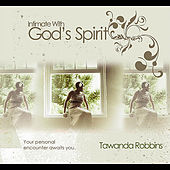 Play & Download Intimate with God's Spirit by Tawanda Robbins | Napster