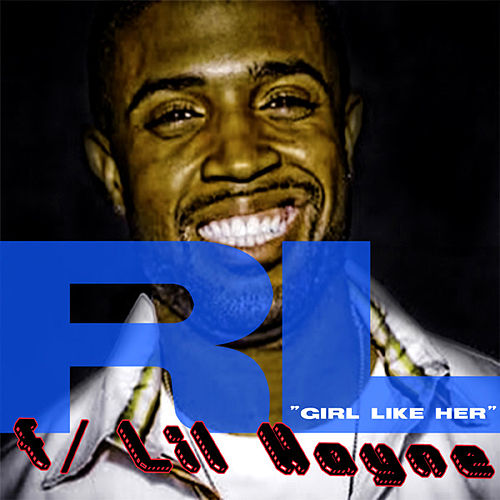 Play & Download Girl Like Her (feat. Lil Wayne) by RL | Napster