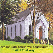 It Ain't That Way (with Connie Smith) by George Hamilton IV