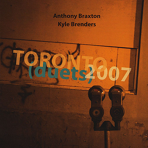 Play & Download Toronto Duets 2007 by Anthony Braxton | Napster