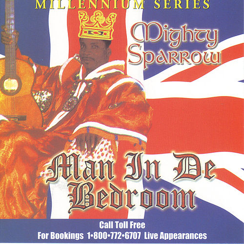 Play & Download Man In De Bedroom by The Mighty Sparrow | Napster