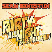 Party All Night (Sleep All Day) by Sean Kingston