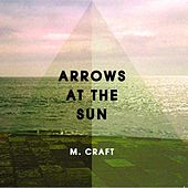 Play & Download Arrows at the Sun by M. Craft | Napster