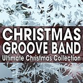 Play & Download Ultimate Christmas Collection by Christmas Groove Band | Napster