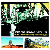 House of Irma, Vol. 2 (A Travelling Guide Into Trippy House) by Various Artists