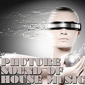 Play & Download Phuture Sound of House Music by Various Artists | Napster