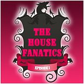 Play & Download The House Fanatics, Episode 1 by Various Artists | Napster