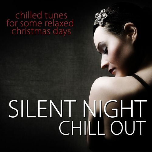 Play & Download Silent Night Chill Out by Various Artists | Napster