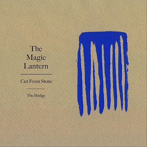 Cut from Stone / The Bridge by The Magic Lantern