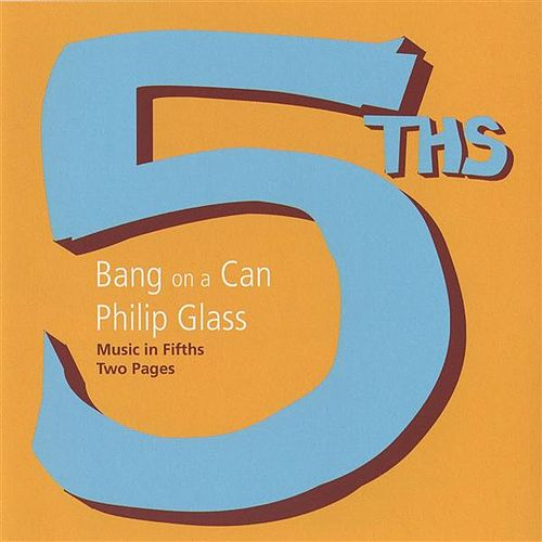 Glass: Music in Fifths by Bang On A Can All-Stars