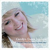 Play & Download I Wouldn't Want Christmas Any Other Way - Single by Carolyn Dawn Johnson | Napster