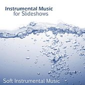 Instrumental Music for Slideshow - Soft Instrumental Music by Soft Instrumental Music