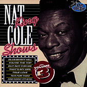 Play & Download Nat King Cole Shows, Vol. 3 by Nat King Cole | Napster
