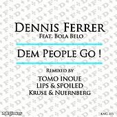 Dem People Go (Tomo Inoue/Lips & Spoiled/Kruse & Nuernberg Remixes) [feat. Bola Belo] by Dennis Ferrer