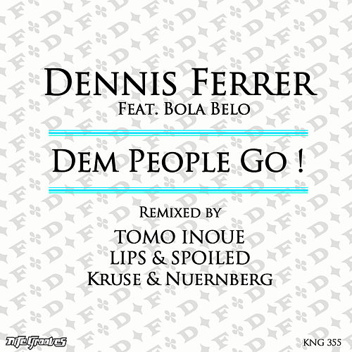 Play & Download Dem People Go (Tomo Inoue/Lips & Spoiled/Kruse & Nuernberg Remixes) [feat. Bola Belo] by Dennis Ferrer | Napster