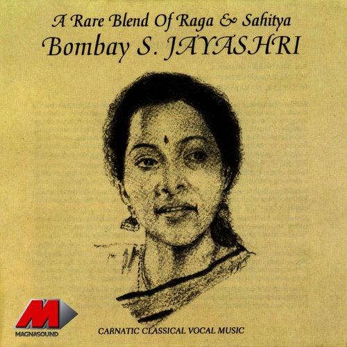 Play & Download A Rare Blend Of Raga & Sahitya by Bombay S. Jayashri | Napster