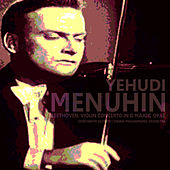 Play & Download Beethoven: Violin Concerto in D Major, Op. 61 by Yehudi Menuhin | Napster