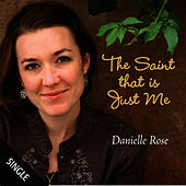 Play & Download The Saint That Is Just Me - Single by Danielle Rose | Napster