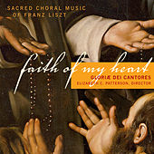 Play & Download Liszt: Faith of My Heart - Sacred Choral Music by Gloriæ Dei Cantores | Napster