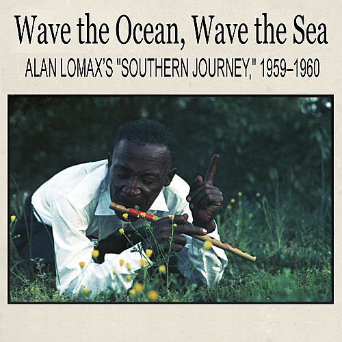 Play & Download Wave the Ocean, Wave the Sea: Alan Lomax's 'Southern Journey,' 1959–1960 by Various Artists | Napster