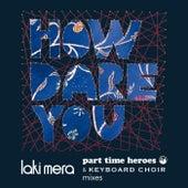 How Dare You: Laki Mera Mixes by Laki Mera