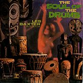 Play & Download The Soul Of The Drums by Les Baxter Orchestra | Napster