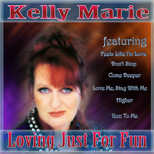 Play & Download Loving Just For Fun - The Best Of Kelly Marie by Kelly Marie | Napster