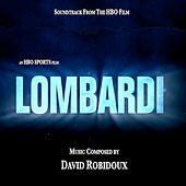 Play & Download Lombardi (Soundtrack from the HBO Film) by David Robidoux | Napster