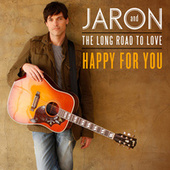 Play & Download Happy For You by Jaron and The Long Road to Love | Napster