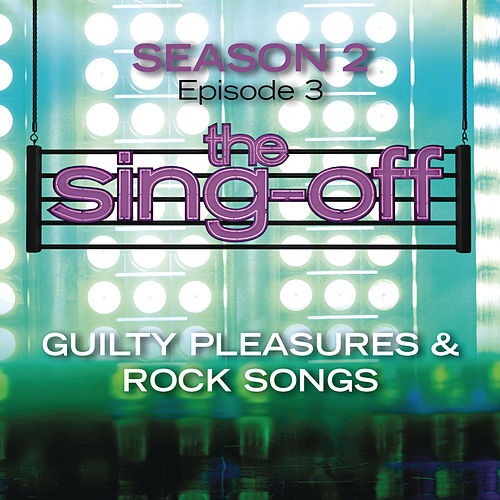 The Sing-Off: Season 2 - Episode 3 - Guilty Pleasure & Rock Songs by Various Artists