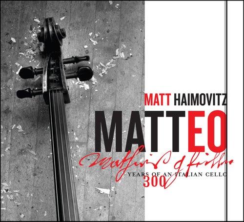 Play & Download Matteo – 300 Years of an Italian Cello by Matt Haimovitz | Napster