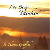 I've Been Thinkin by Theresa Griffith