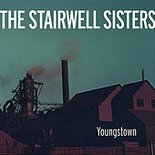 Play & Download Youngstown by The Stairwell Sisters | Napster