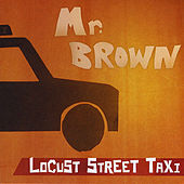 Mr. Brown by Locust Street Taxi