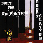 Built for Destruction by Bobby Slayton