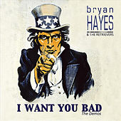 Play & Download I Want You Bad: The Demos - EP by Bryan Hayes | Napster