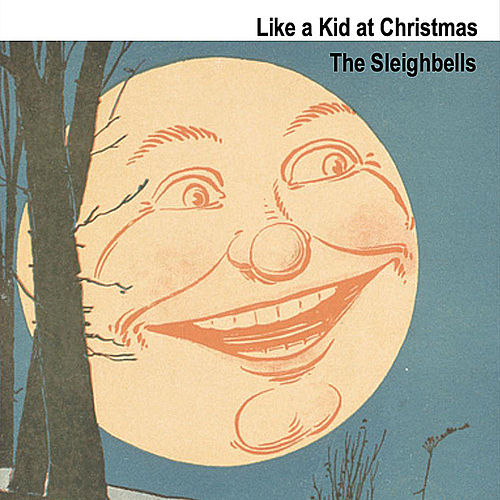 Like a kid at Christmas by The Sleighbells